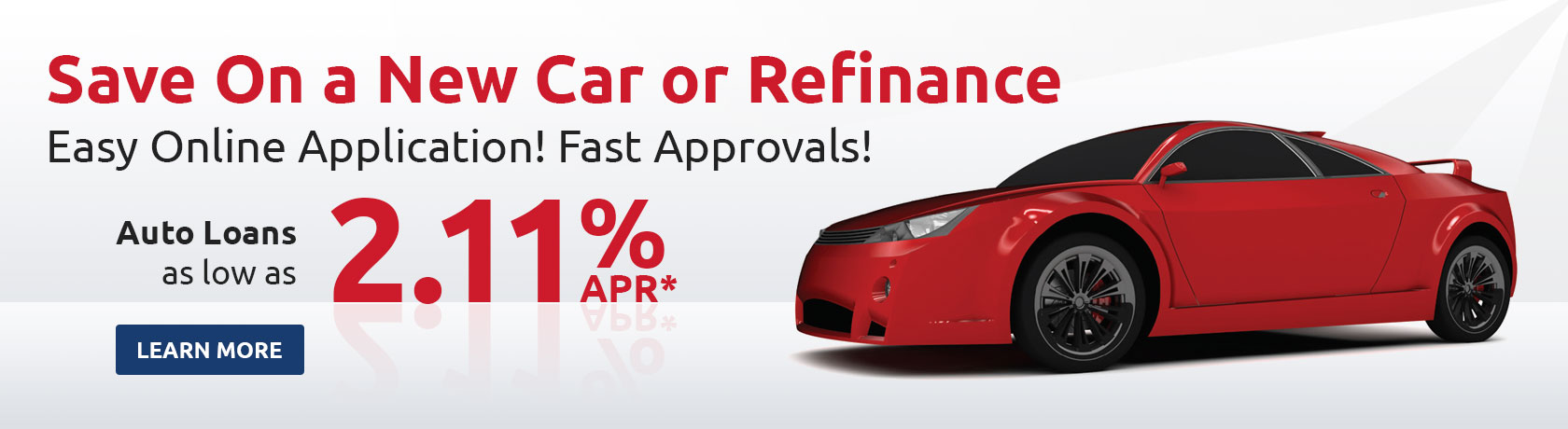 Save on a new car or refinance. Easy online application! Fast Approvals! Auto Loans as low as 2.11% APR*. Learn more